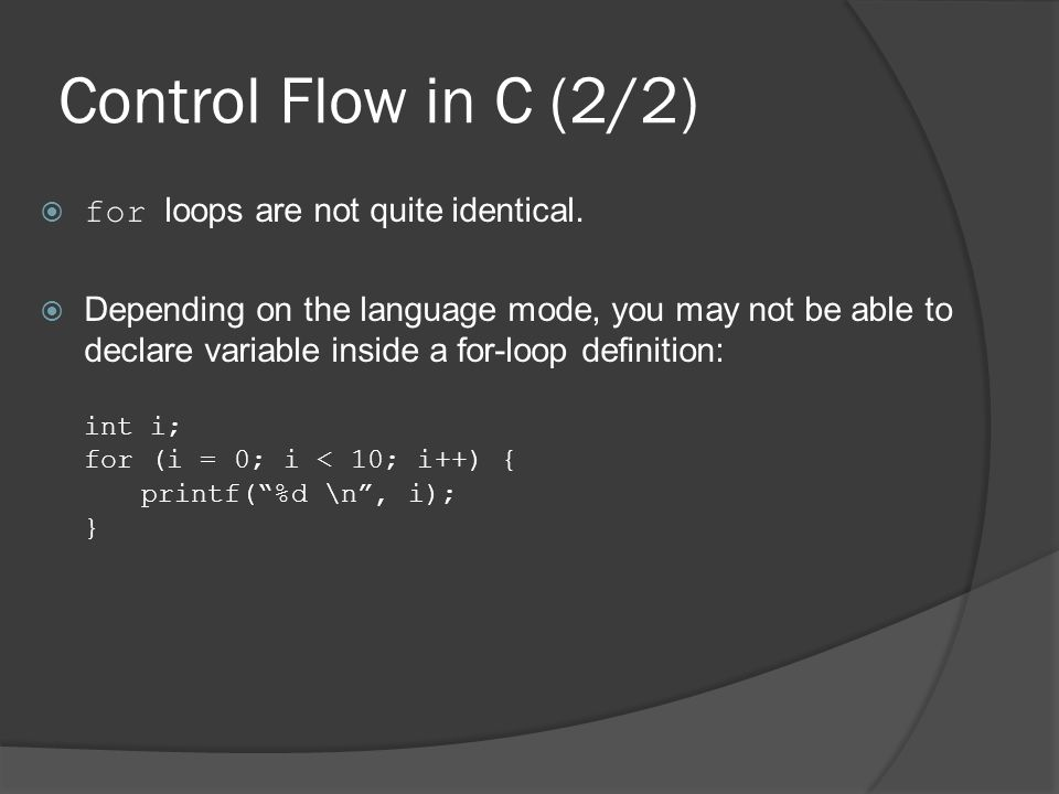 Control Flow in C (2/2)  for loops are not quite identical.