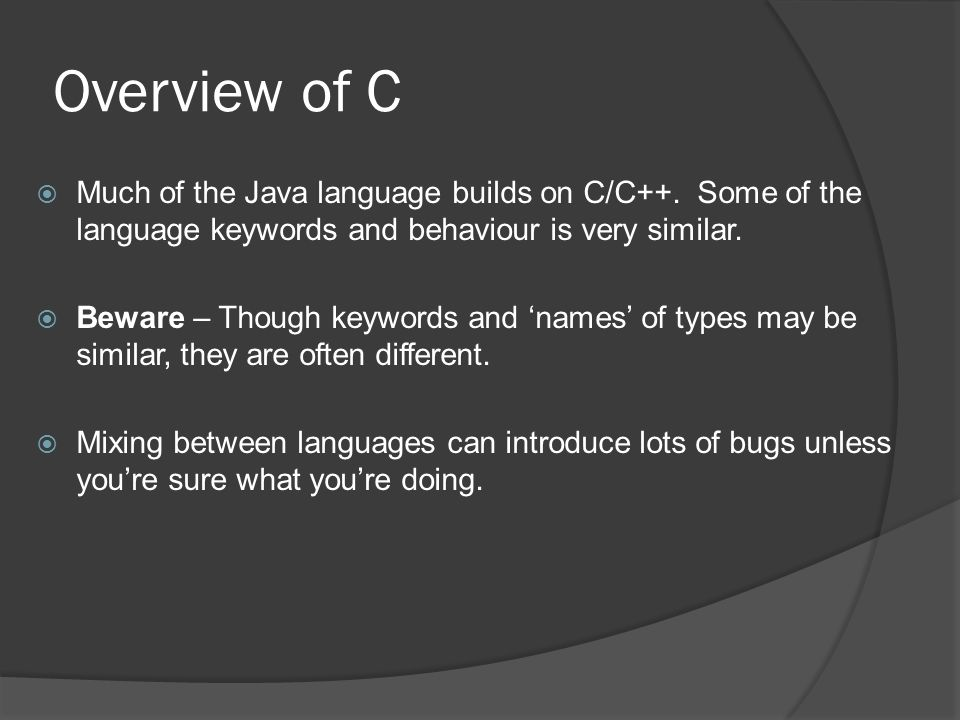 Overview of C  Much of the Java language builds on C/C++.