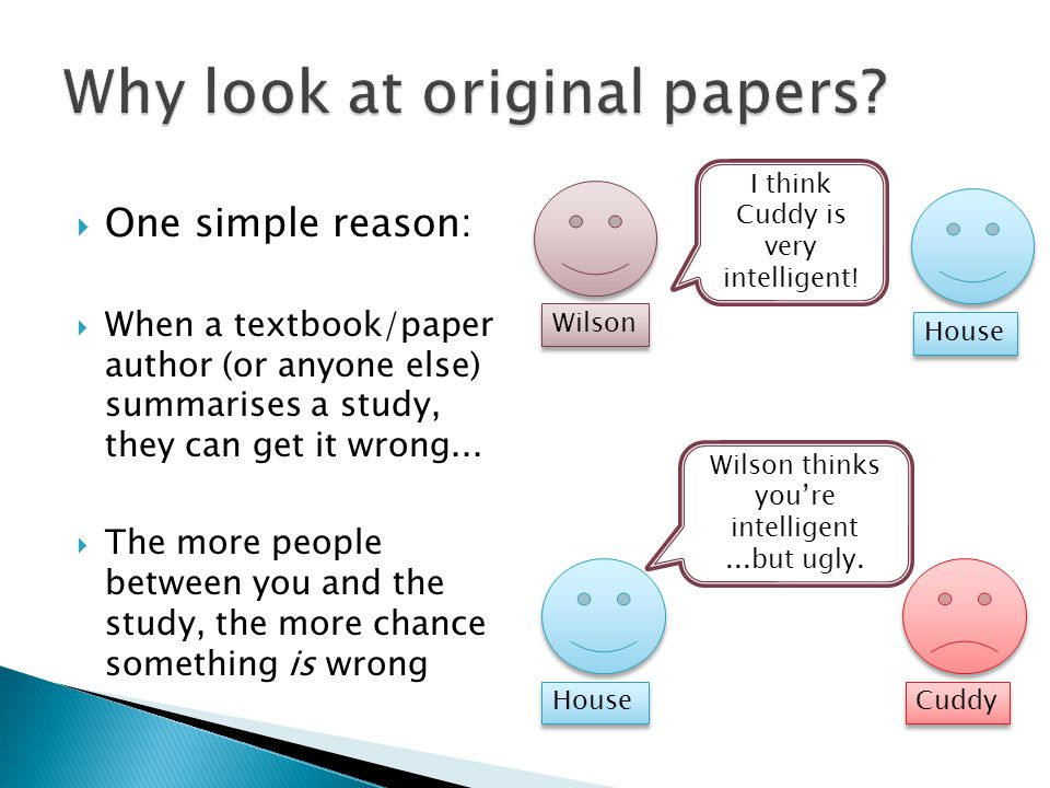  One simple reason:  When a textbook/paper author (or anyone else) summarises a study, they can get it wrong...