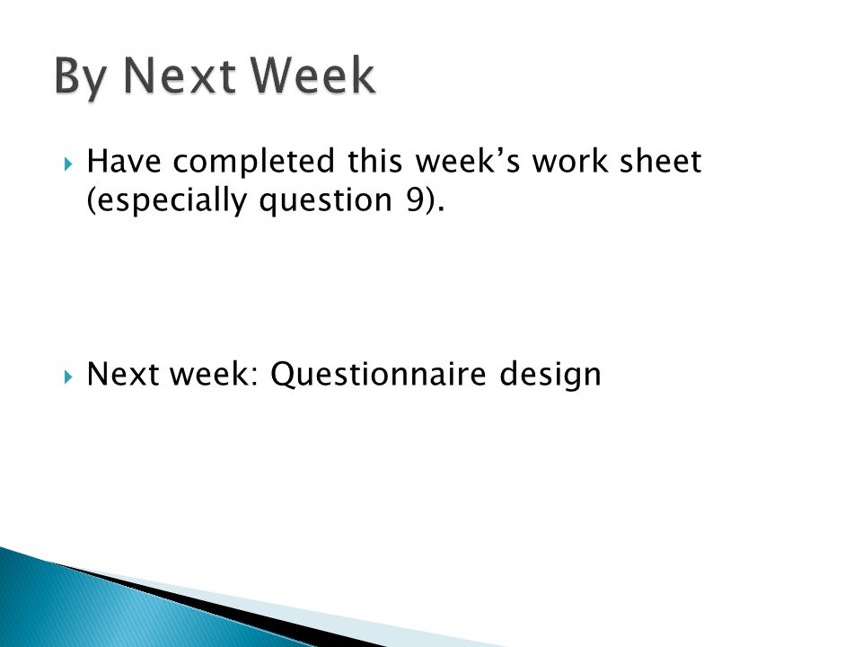  Have completed this week's work sheet (especially question 9).  Next week: Questionnaire design