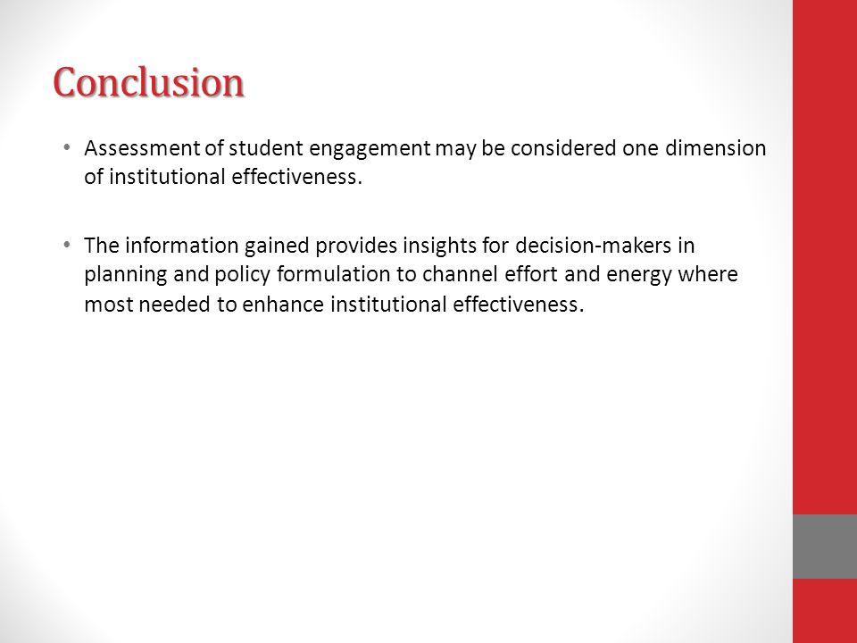 Conclusion Assessment of student engagement may be considered one dimension of institutional effectiveness.