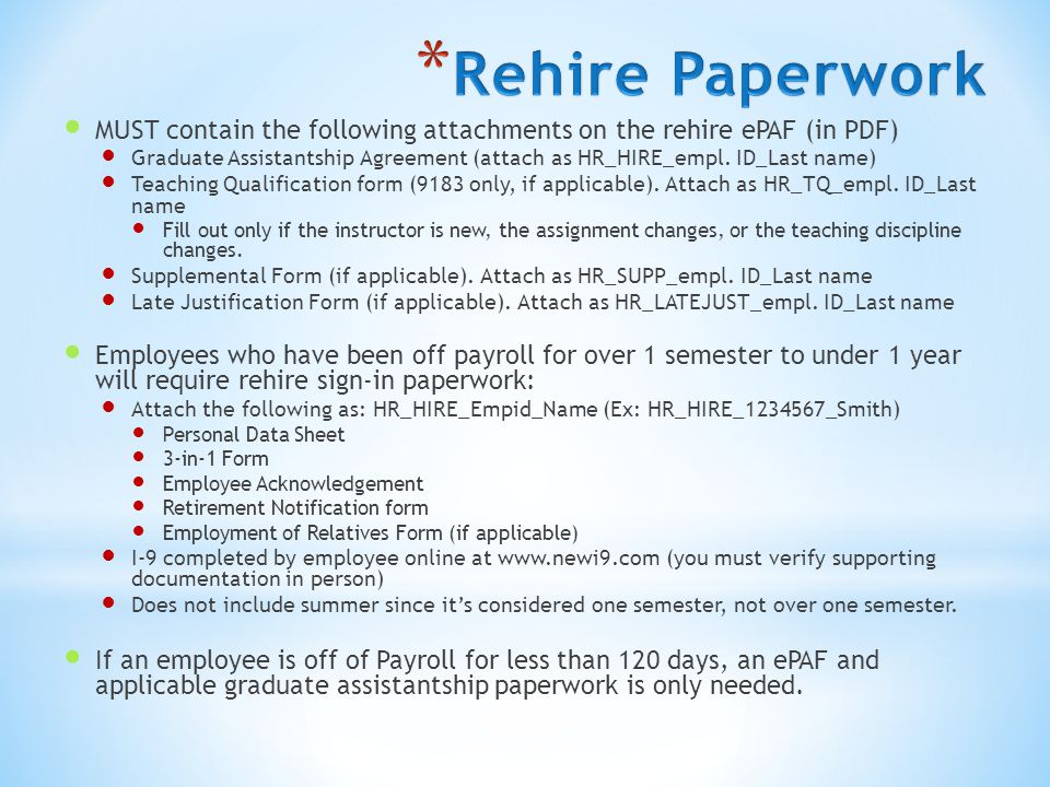 MUST contain the following attachments on the rehire ePAF (in PDF) Graduate Assistantship Agreement (attach as HR_HIRE_empl.