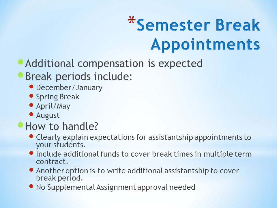Additional compensation is expected Break periods include: December/January Spring Break April/May August How to handle.
