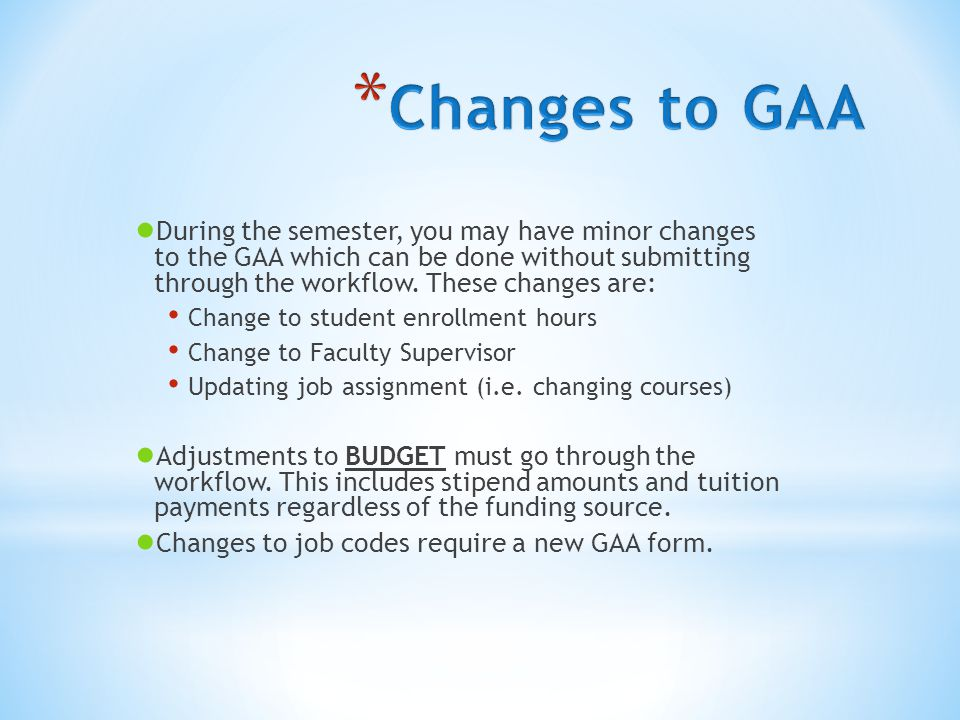 ● During the semester, you may have minor changes to the GAA which can be done without submitting through the workflow.