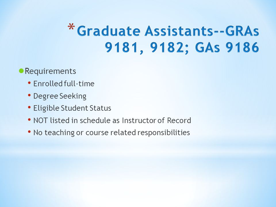 ● Requirements Enrolled full-time Degree Seeking Eligible Student Status NOT listed in schedule as Instructor of Record No teaching or course related responsibilities