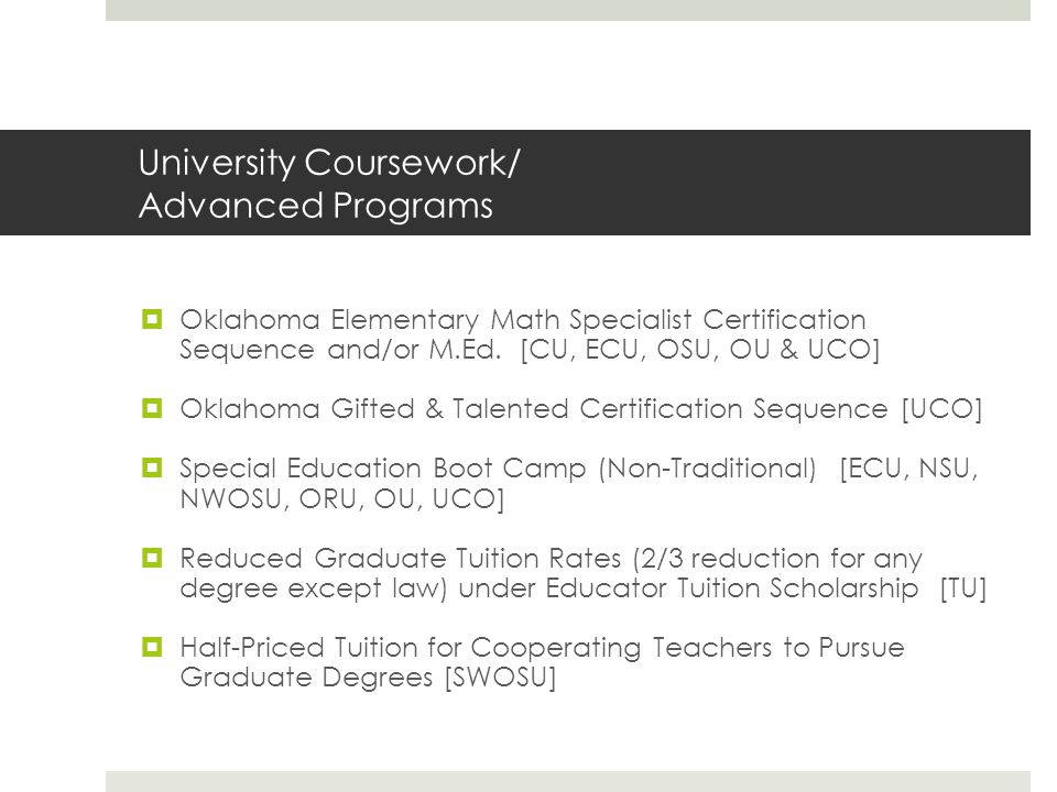 University Coursework/ Advanced Programs  Oklahoma Elementary Math Specialist Certification Sequence and/or M.Ed.
