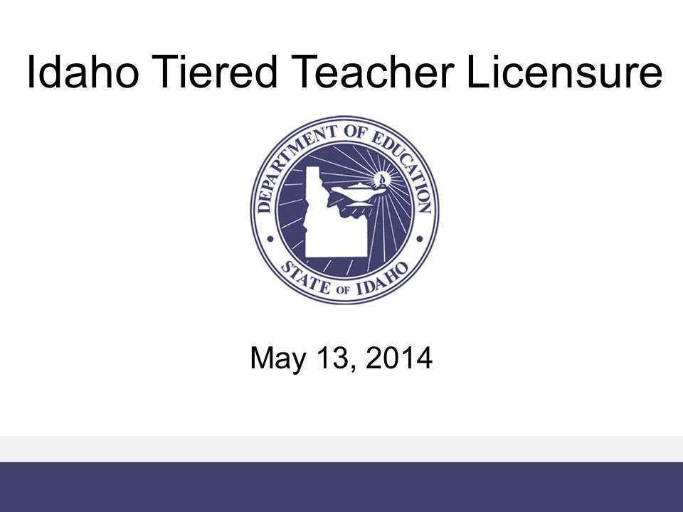 Idaho Tiered Teacher Licensure May 13, 2014