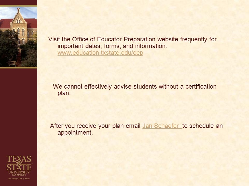 Visit the Office of Educator Preparation website frequently for important dates, forms, and information.