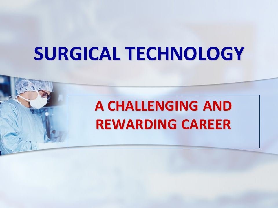 SURGICAL TECHNOLOGY A CHALLENGING AND REWARDING CAREER