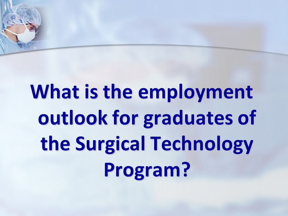 What is the employment outlook for graduates of the Surgical Technology Program?