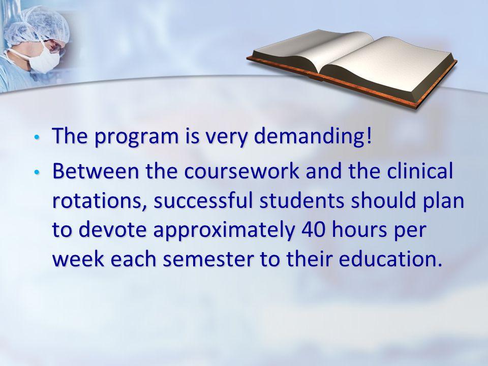 The program is very demanding. The program is very demanding.
