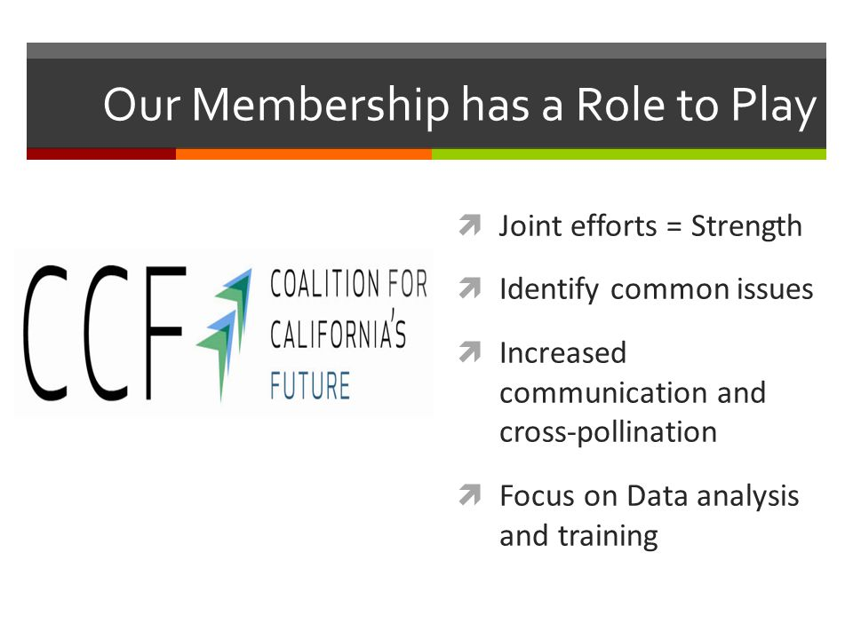 Our Membership has a Role to Play  Joint efforts = Strength  Identify common issues  Increased communication and cross-pollination  Focus on Data