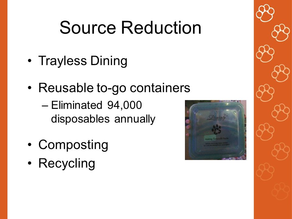 Source Reduction Trayless Dining Reusable to-go containers –Eliminated 94,000 disposables annually Composting Recycling