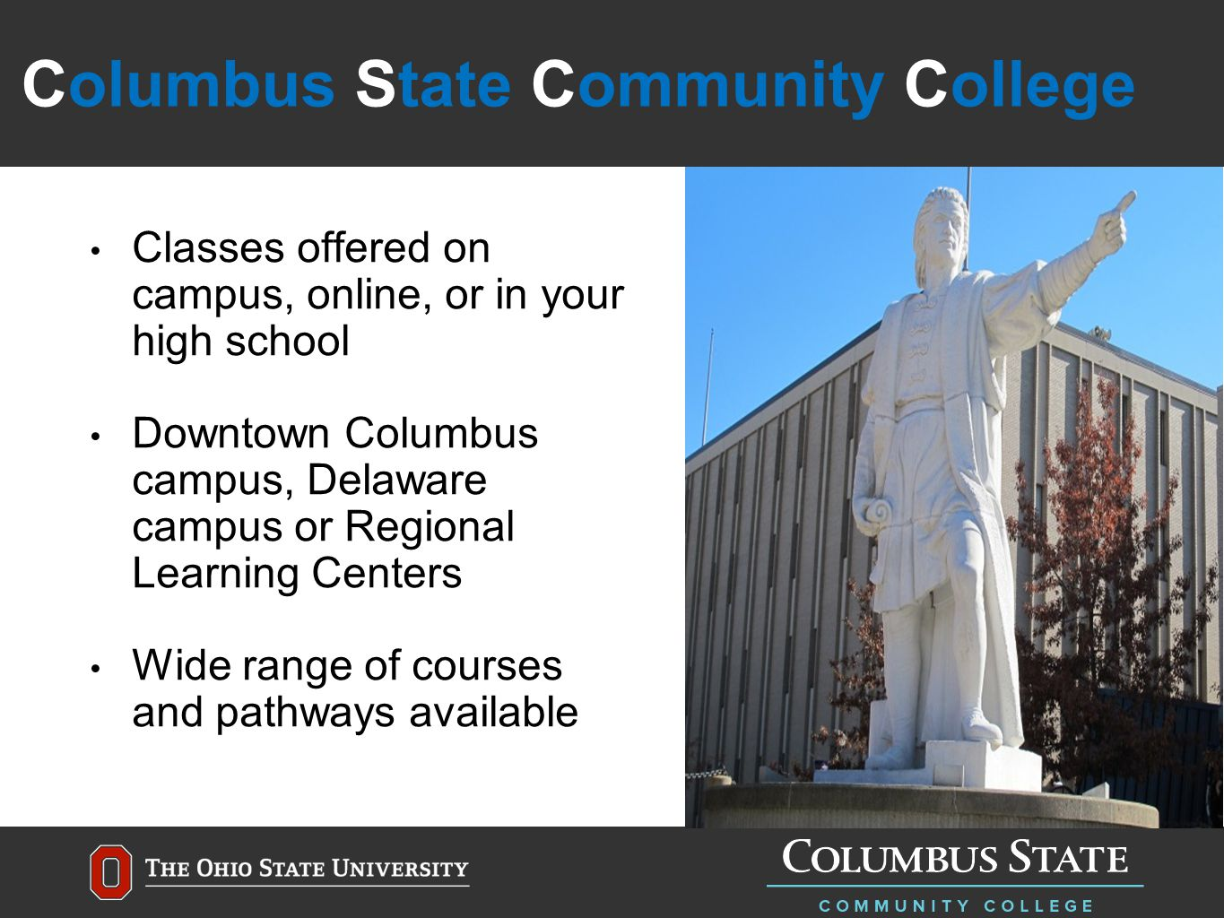 Columbus State Community College Classes offered on campus, online, or in your high school Downtown Columbus campus, Delaware campus or Regional Learning Centers Wide range of courses and pathways available
