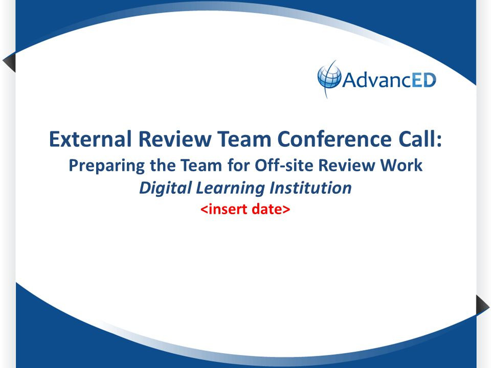 External Review Team Conference Call: Preparing the Team for Off-site Review Work Digital Learning Institution