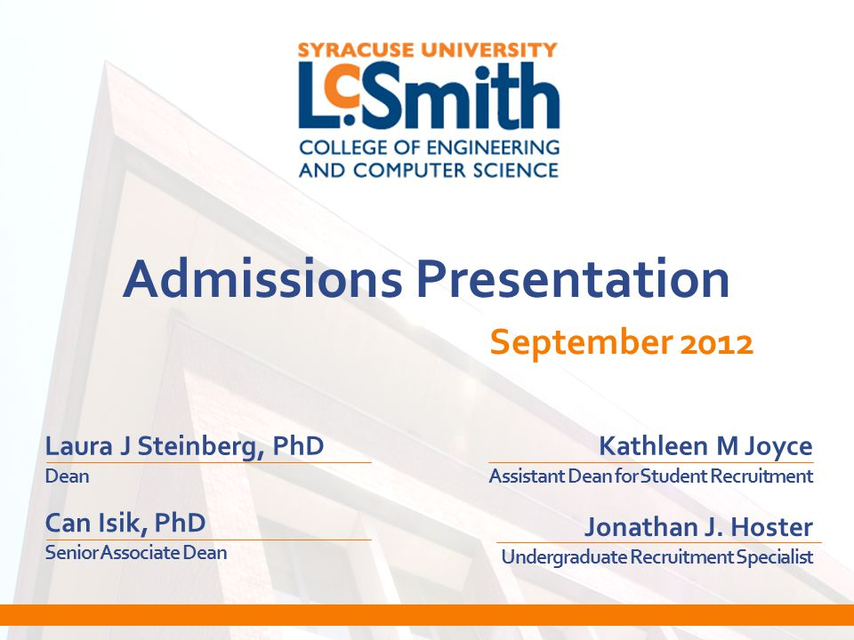 Admissions Presentation September 2012 Laura J Steinberg, PhD Dean Can Isik, PhD Senior Associate Dean Kathleen M Joyce Assistant Dean for Student Recruitment Jonathan J.