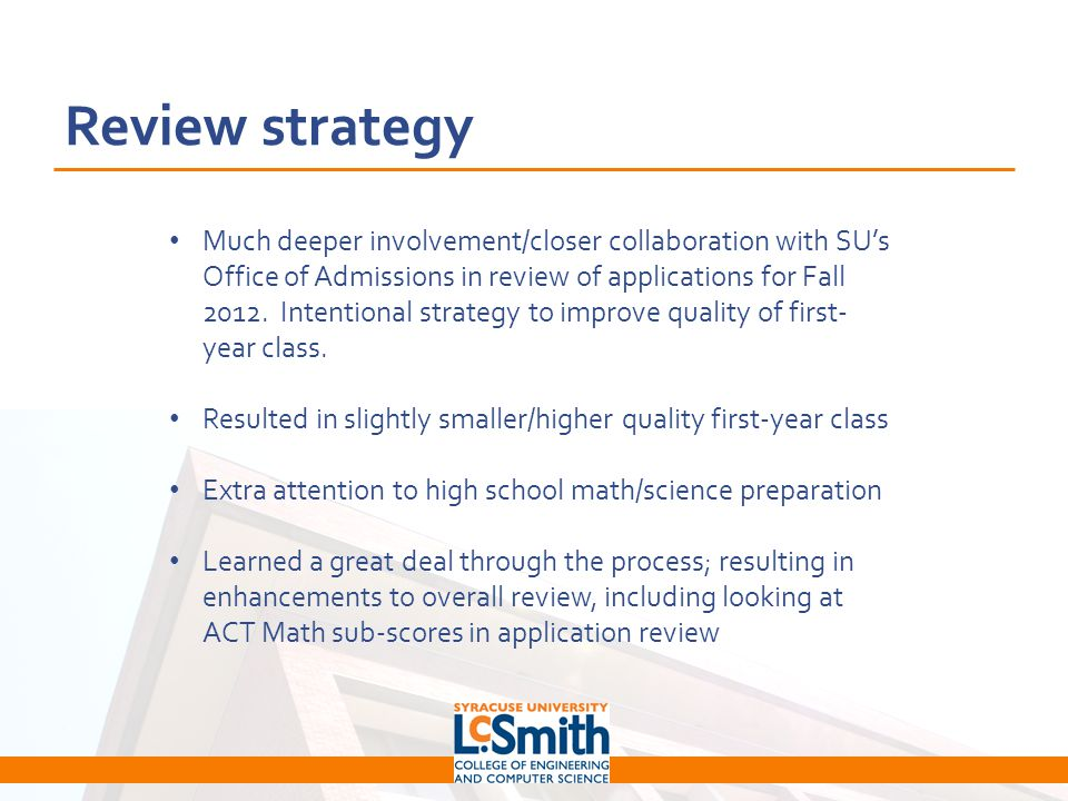 Review strategy Much deeper involvement/closer collaboration with SU's Office of Admissions in review of applications for Fall 2012.