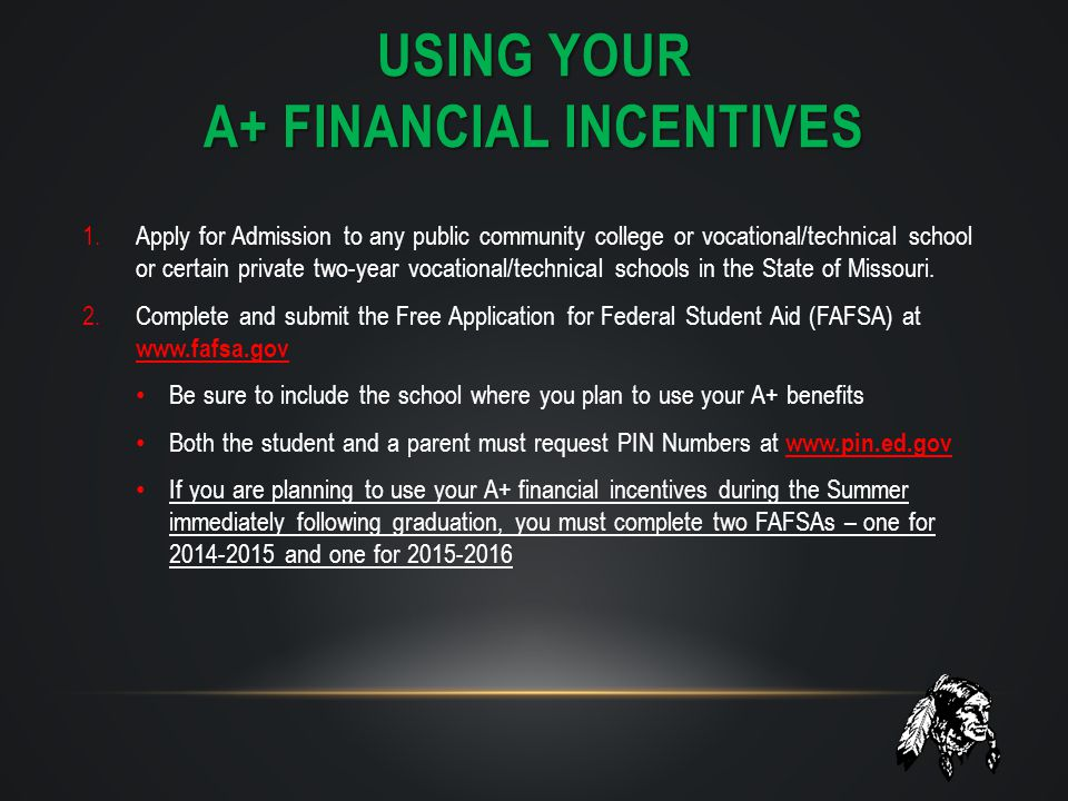 USING YOUR A+ FINANCIAL INCENTIVES 1.Apply for Admission to any public community college or vocational/technical school or certain private two-year vo