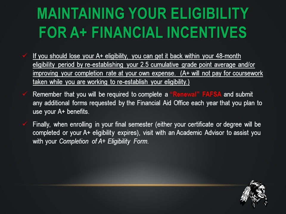 MAINTAINING YOUR ELIGIBILITY FOR A+ FINANCIAL INCENTIVES If you should lose your A+ eligibility, you can get it back within your 48-month eligibility