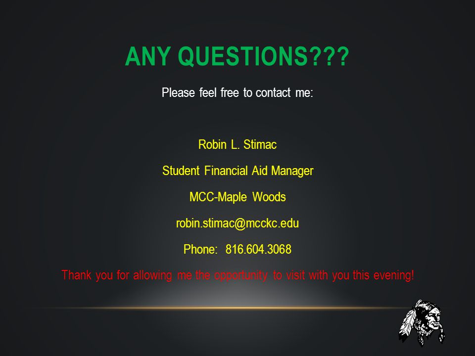 ANY QUESTIONS??? Please feel free to contact me: Robin L. Stimac Student Financial Aid Manager MCC-Maple Woods robin.stimac@mcckc.edu Phone: 816.604.3