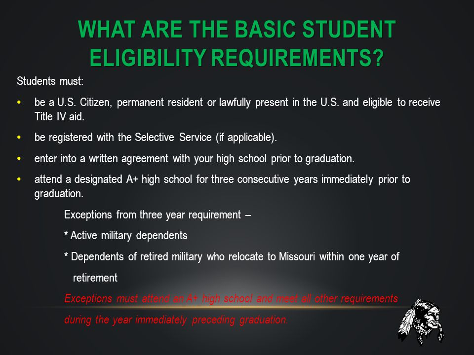 WHAT ARE THE BASIC STUDENT ELIGIBILITY REQUIREMENTS? Students must: be a U.S. Citizen, permanent resident or lawfully present in the U.S. and eligible