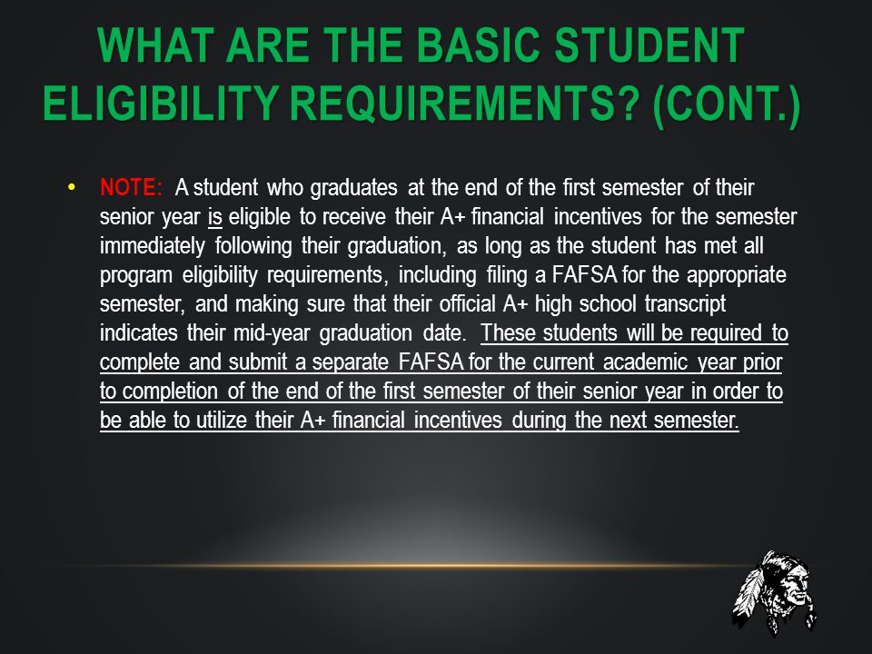 WHAT ARE THE BASIC STUDENT ELIGIBILITY REQUIREMENTS? (CONT.) NOTE: A student who graduates at the end of the first semester of their senior year is el