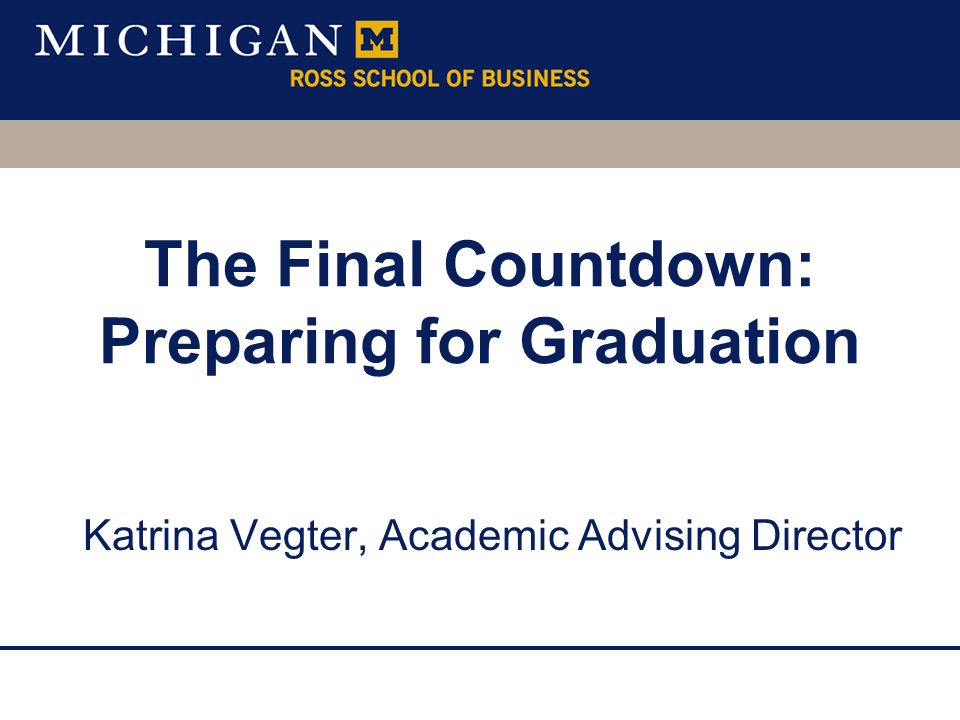 Katrina Vegter, Academic Advising Director The Final Countdown: Preparing for Graduation