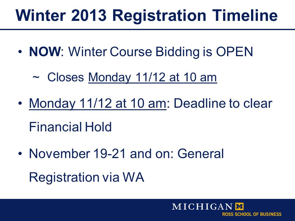Winter 2013 Registration Timeline NOW: Winter Course Bidding is OPEN  Closes Monday 11/12 at 10 am Monday 11/12 at 10 am: Deadline to clear Financial