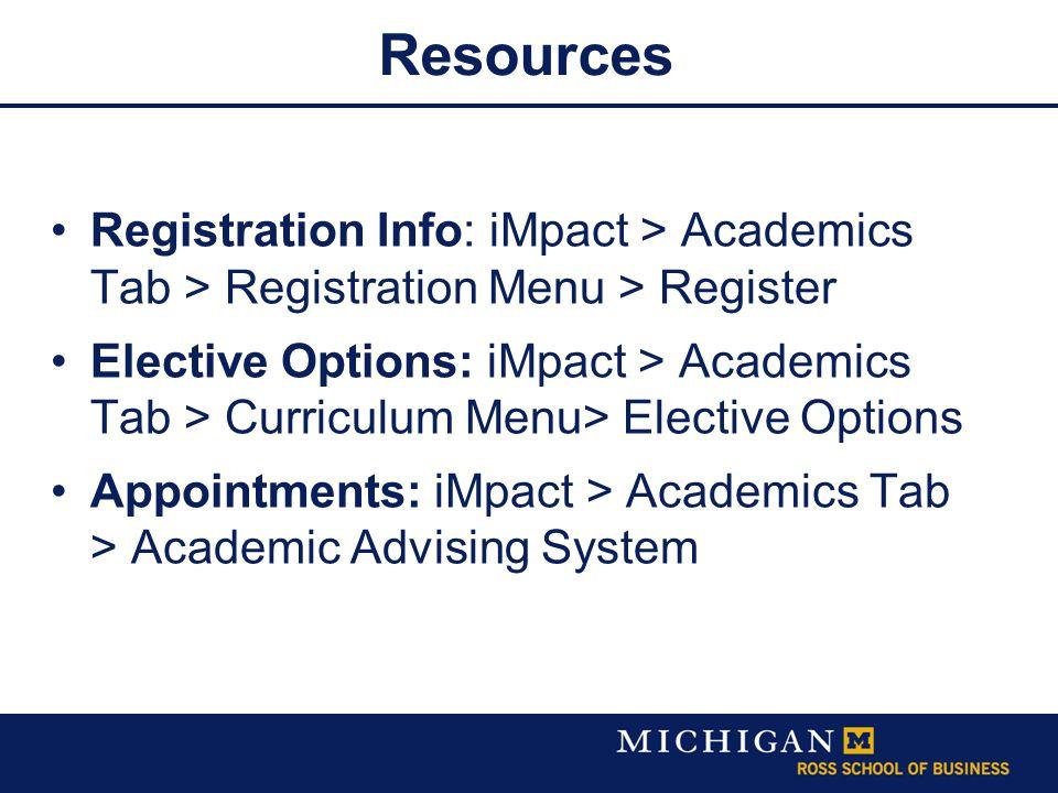 Resources Registration Info: iMpact > Academics Tab > Registration Menu > Register Elective Options: iMpact > Academics Tab > Curriculum Menu> Elective Options Appointments: iMpact > Academics Tab > Academic Advising System