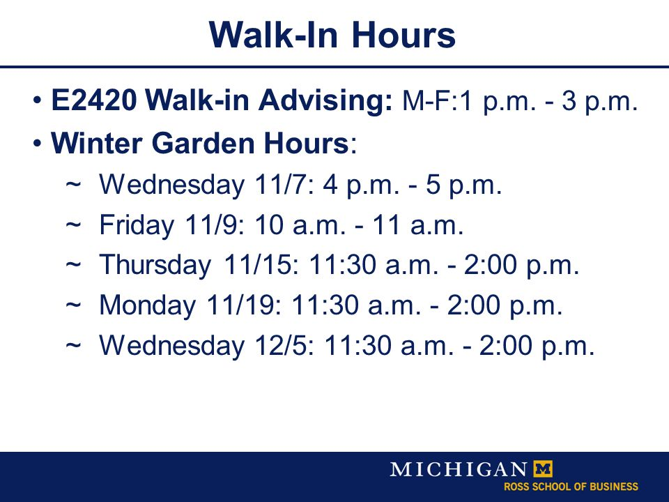 Walk-In Hours E2420 Walk-in Advising: M-F:1 p.m. - 3 p.m. Winter Garden Hours:  Wednesday 11/7: 4 p.m. - 5 p.m.  Friday 11/9: 10 a.m. - 11 a.m.  Th