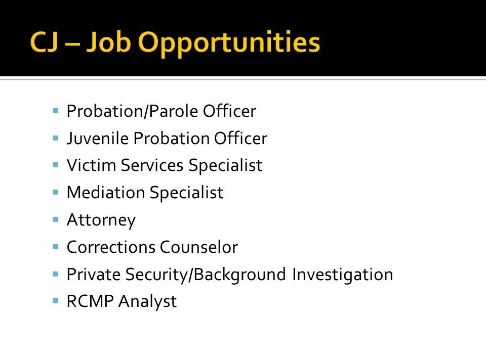  Probation/Parole Officer  Juvenile Probation Officer  Victim Services Specialist  Mediation Specialist  Attorney  Corrections Counselor  Priva