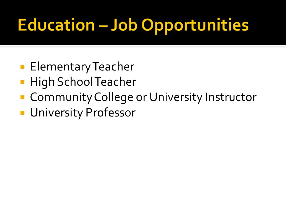  Elementary Teacher  High School Teacher  Community College or University Instructor  University Professor