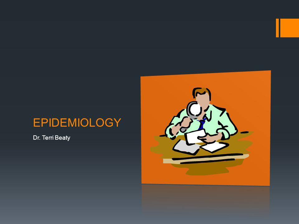 EPIDEMIOLOGY Dr. Terri Beaty