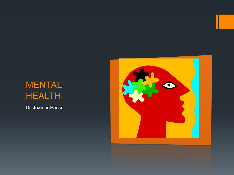 MENTAL HEALTH Dr. Jeanine Parisi