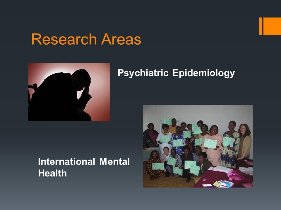 Research Areas Psychiatric Epidemiology International Mental Health