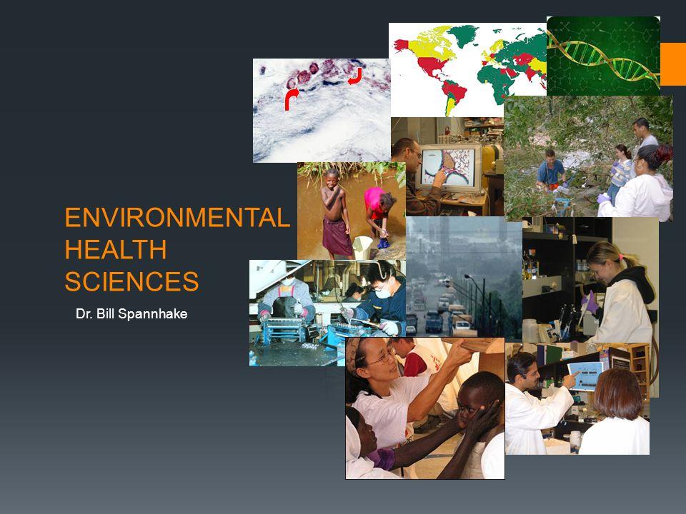 ENVIRONMENTAL HEALTH SCIENCES Dr. Bill Spannhake