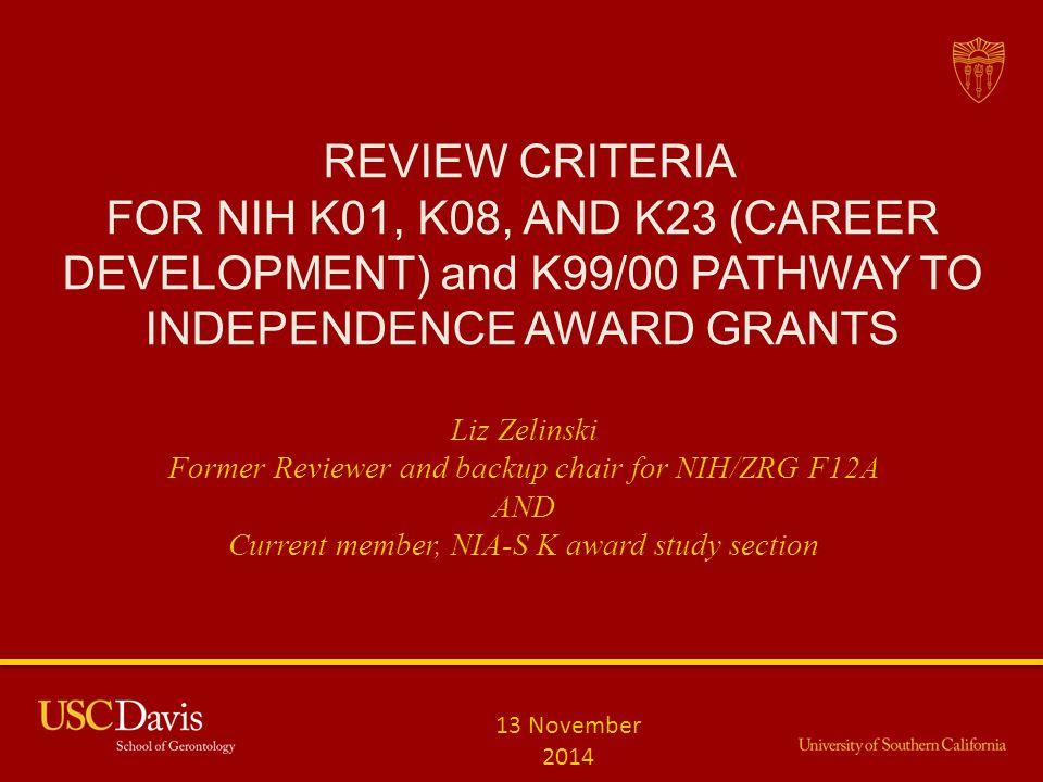 REVIEW CRITERIA FOR NIH K01, K08, AND K23 (CAREER DEVELOPMENT) and K99/00 PATHWAY TO INDEPENDENCE AWARD GRANTS Liz Zelinski Former Reviewer and backup