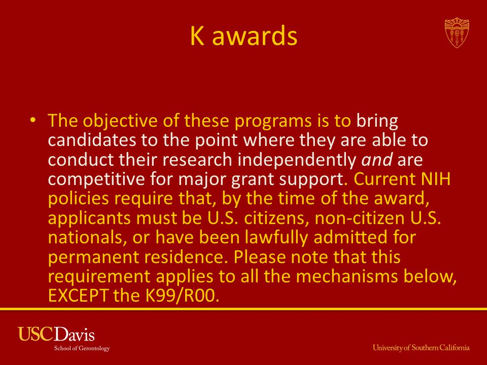 K awards The objective of these programs is to bring candidates to the point where they are able to conduct their research independently and are compe