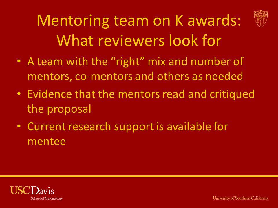 """Mentoring team on K awards: What reviewers look for A team with the """"right"""" mix and number of mentors, co-mentors and others as needed Evidence that t"""