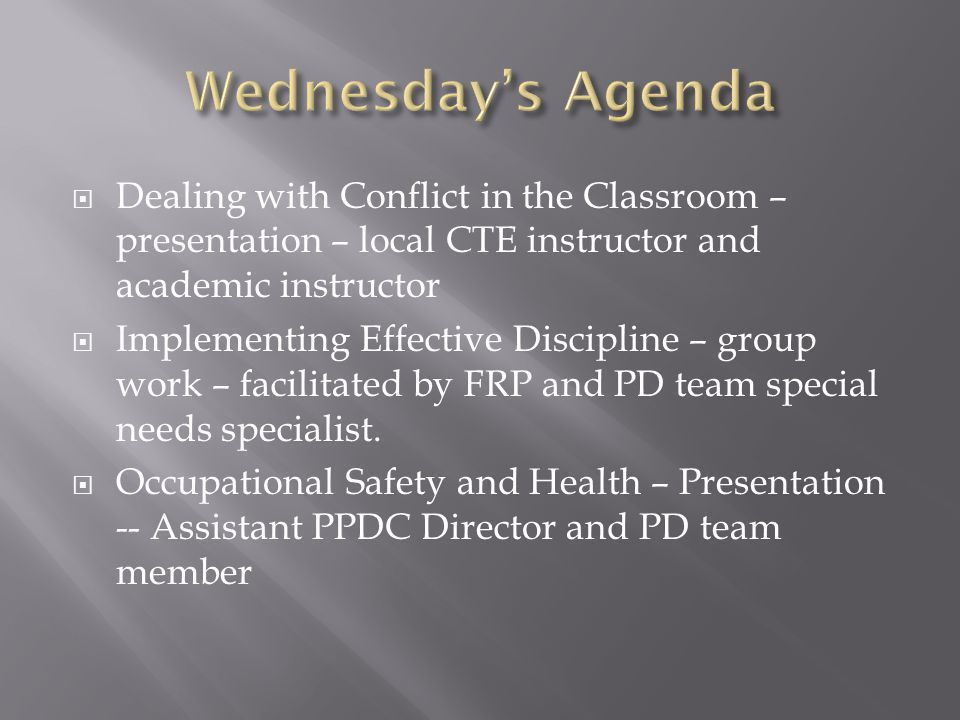  Dealing with Conflict in the Classroom – presentation – local CTE instructor and academic instructor  Implementing Effective Discipline – group wor