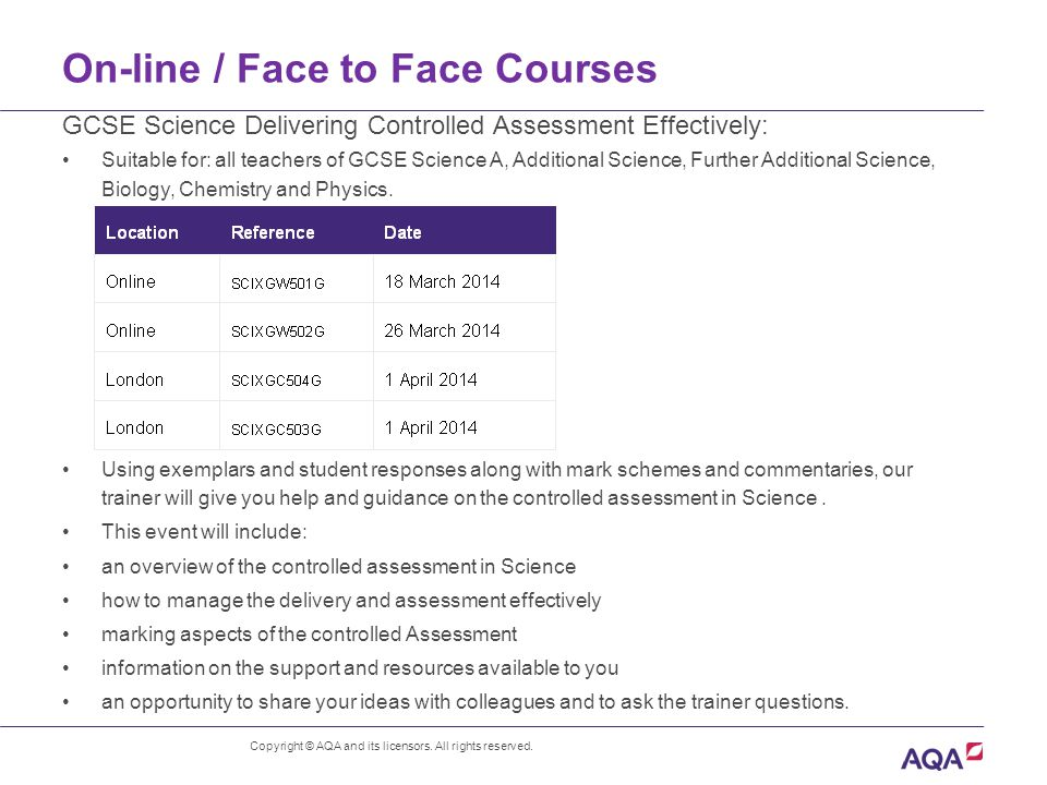 On-line / Face to Face Courses GCSE Science Delivering Controlled Assessment Effectively: Suitable for: all teachers of GCSE Science A, Additional Science, Further Additional Science, Biology, Chemistry and Physics.