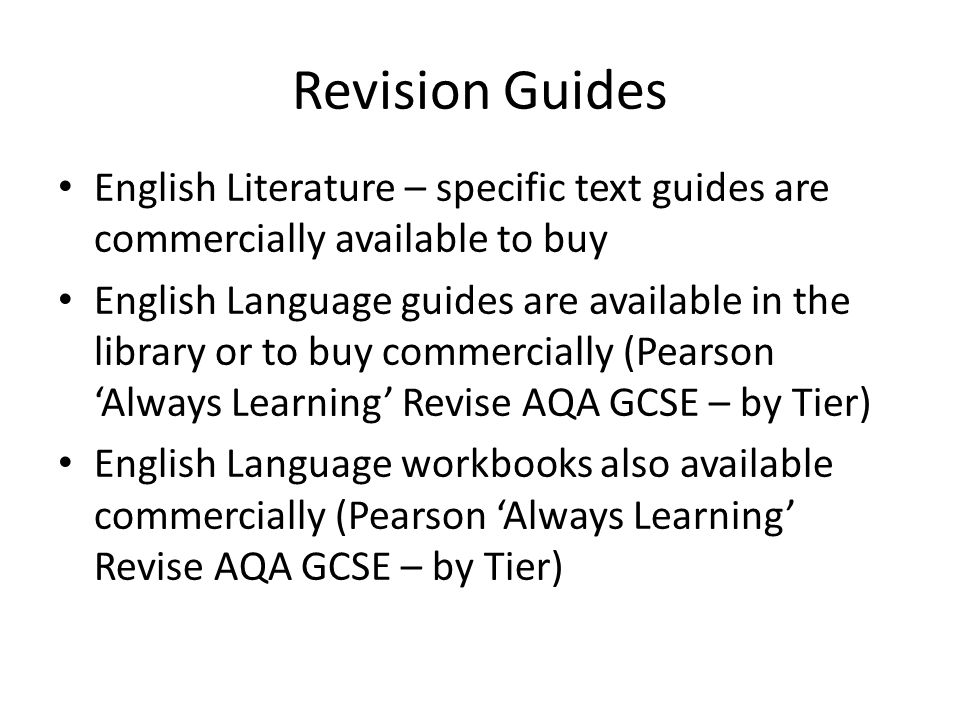 Revision Guides English Literature – specific text guides are commercially available to buy English Language guides are available in the library or to