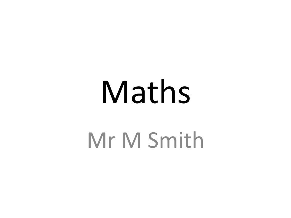 Maths Mr M Smith