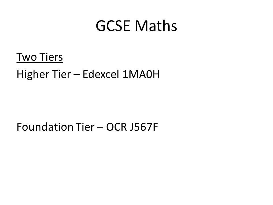 GCSE Maths Two Tiers Higher Tier – Edexcel 1MA0H Foundation Tier – OCR J567F