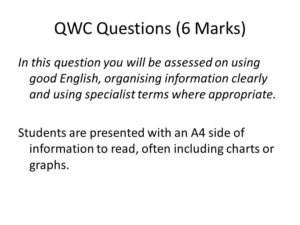 QWC Questions (6 Marks) In this question you will be assessed on using good English, organising information clearly and using specialist terms where a