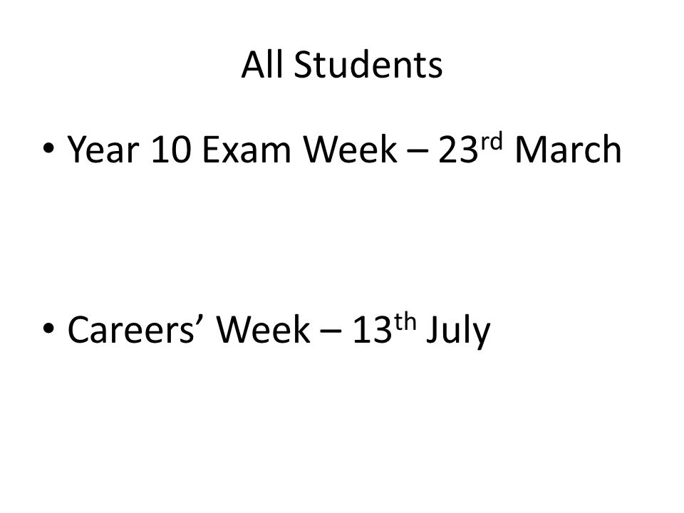All Students Year 10 Exam Week – 23 rd March Careers' Week – 13 th July