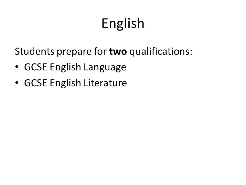 English Students prepare for two qualifications: GCSE English Language GCSE English Literature