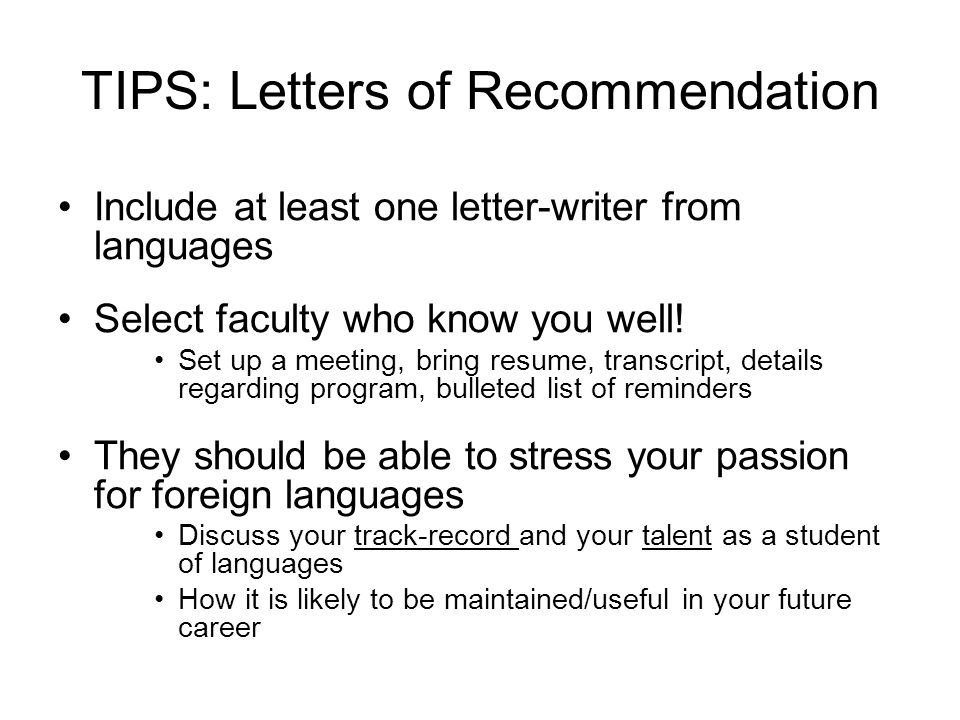 TIPS: Letters of Recommendation Include at least one letter-writer from languages Select faculty who know you well.