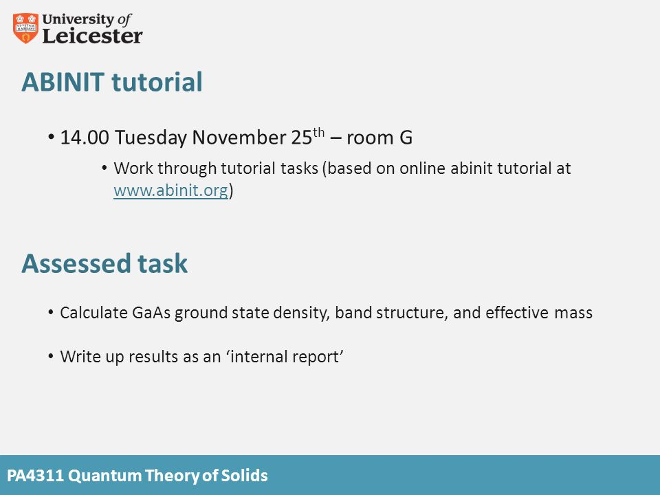 PA4311 Quantum Theory of Solids ABINIT tutorial 14.00 Tuesday November 25 th – room G Work through tutorial tasks (based on online abinit tutorial at