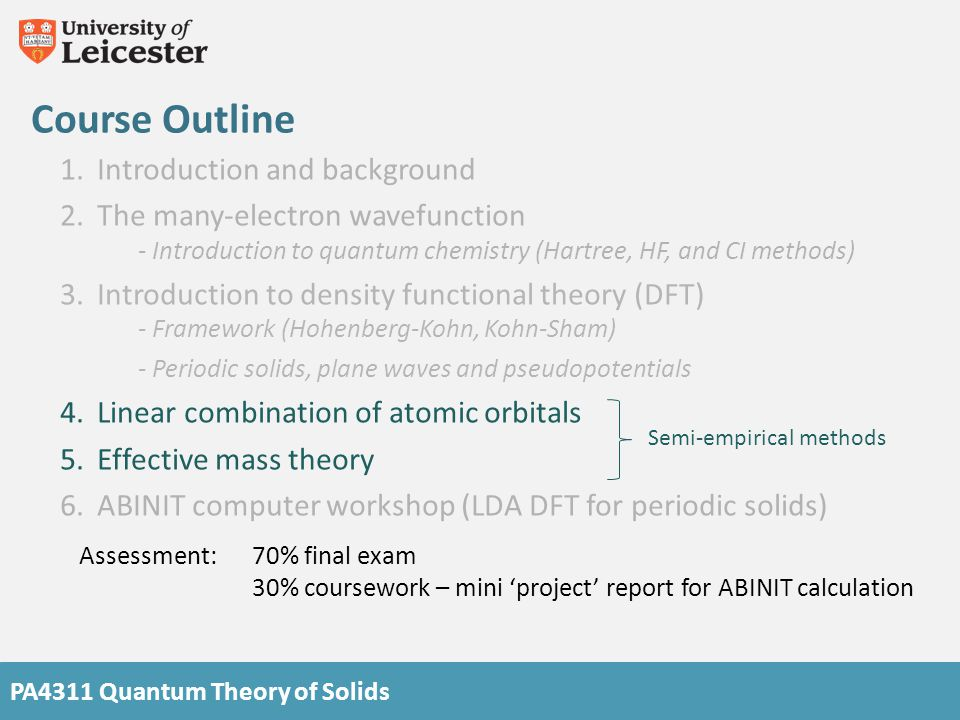 PA4311 Quantum Theory of Solids Semi-empirical methods Devise non-self consistent, independent particle equations that describe the real properties of the system (band structure etc.) Use semi-empirical parameters in the theory to account for all of the difficult many-body physics